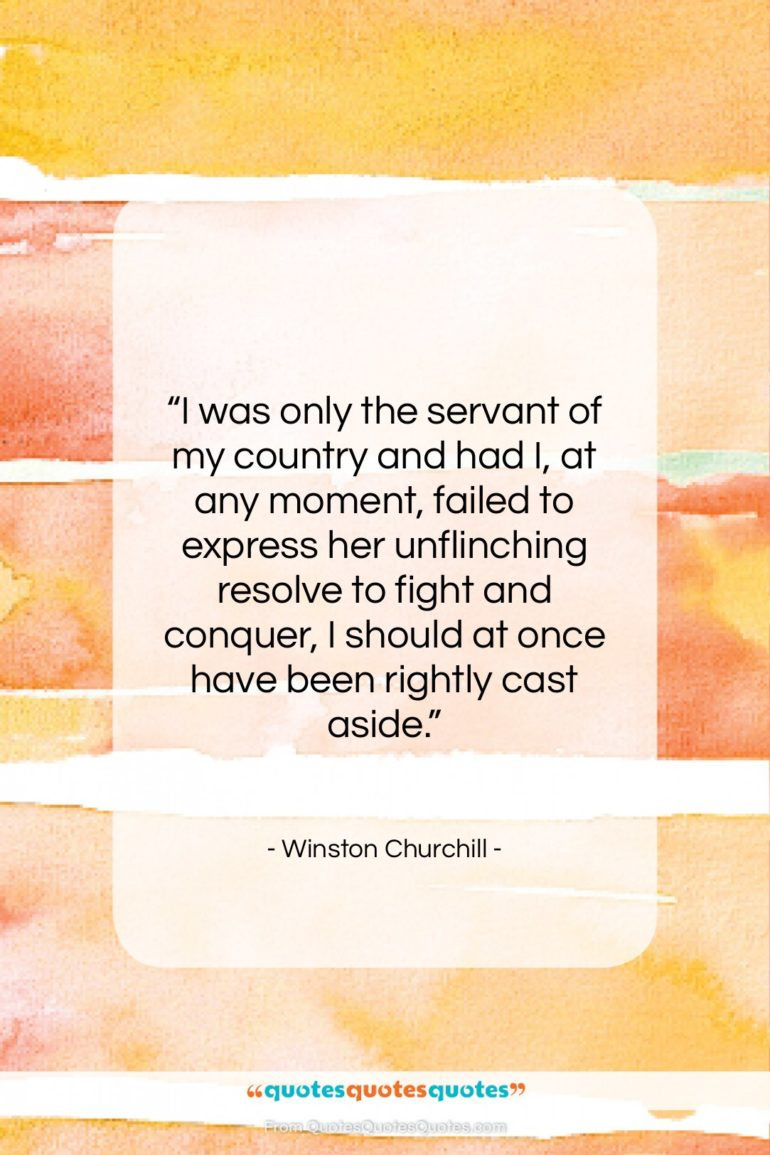 """Winston Churchill quote: """"I was only the servant of my…""""- at QuotesQuotesQuotes.com"""