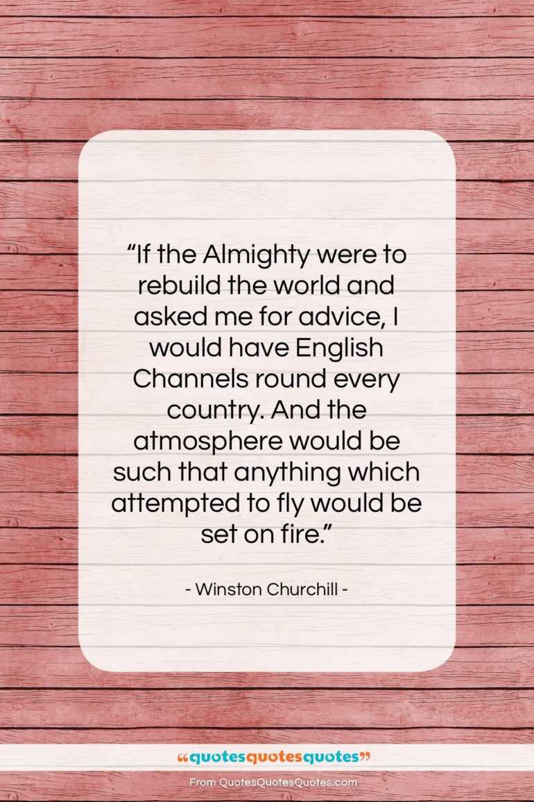"""Winston Churchill quote: """"If the Almighty were to rebuild the…""""- at QuotesQuotesQuotes.com"""