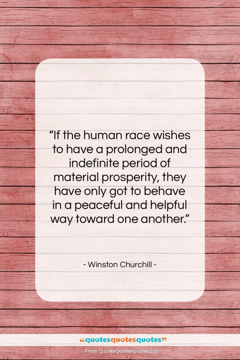 """Winston Churchill quote: """"If the human race wishes to have…""""- at QuotesQuotesQuotes.com"""