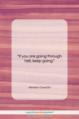 "Winston Churchill quote: ""If you are going through hell, keep…""- at QuotesQuotesQuotes.com"