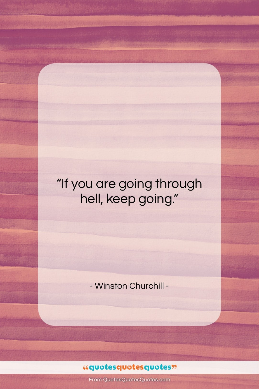 """Winston Churchill quote: """"If you are going through hell, keep…""""- at QuotesQuotesQuotes.com"""
