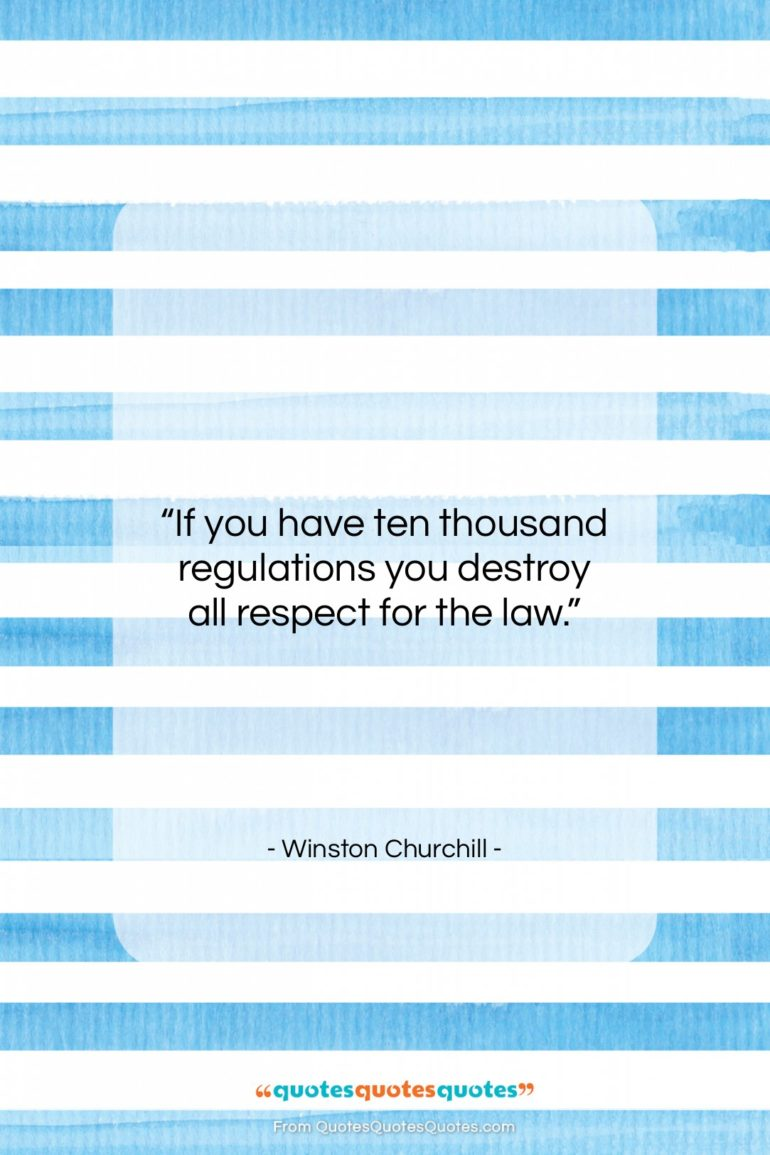 """Winston Churchill quote: """"If you have ten thousand regulations you…""""- at QuotesQuotesQuotes.com"""