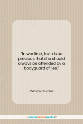 """Winston Churchill quote: """"In wartime, truth is so precious that…""""- at QuotesQuotesQuotes.com"""