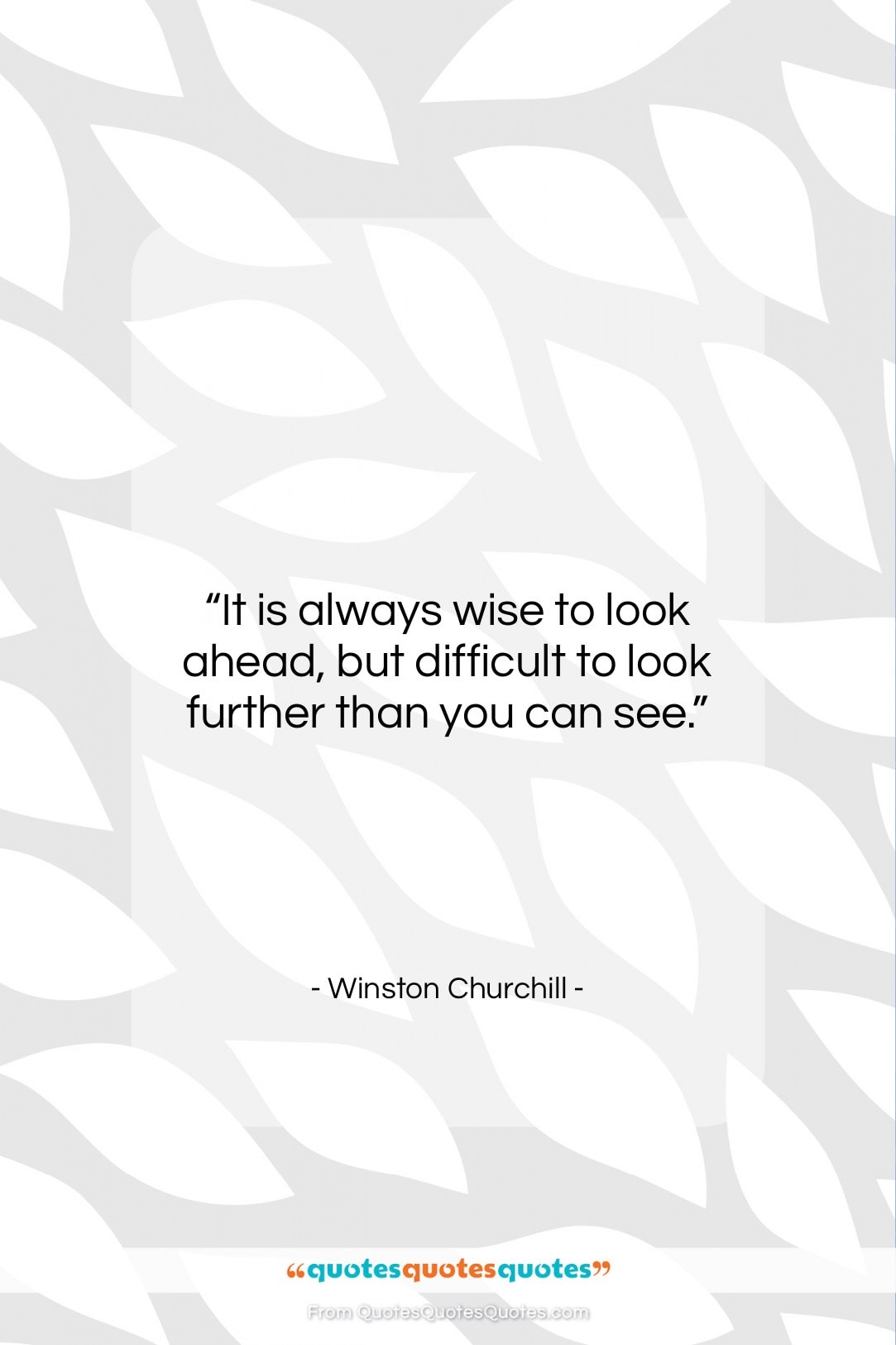 """Winston Churchill quote: """"It is always wise to look ahead,…""""- at QuotesQuotesQuotes.com"""