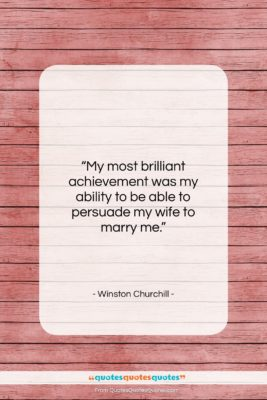 "Winston Churchill quote: ""My most brilliant achievement was my ability…""- at QuotesQuotesQuotes.com"