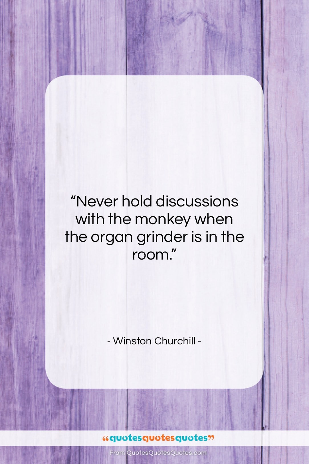"""Winston Churchill quote: """"Never hold discussions with the monkey when…""""- at QuotesQuotesQuotes.com"""