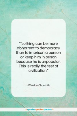"""Winston Churchill quote: """"Nothing can be more abhorrent to democracy…""""- at QuotesQuotesQuotes.com"""