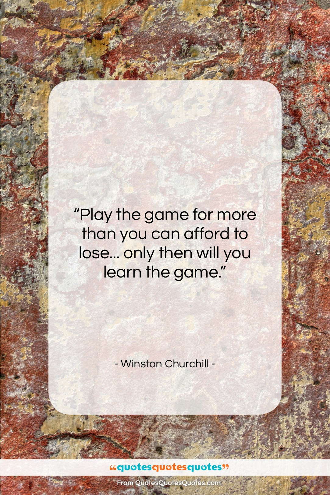 """Winston Churchill quote: """"Play the game for more than you…""""- at QuotesQuotesQuotes.com"""