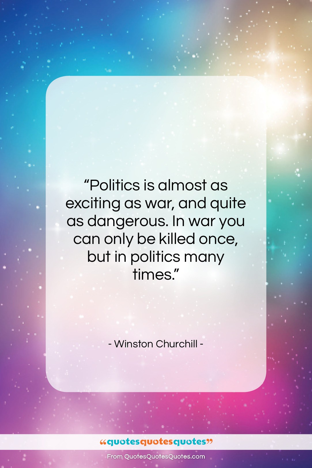 """Winston Churchill quote: """"Politics is almost as exciting as war,…""""- at QuotesQuotesQuotes.com"""