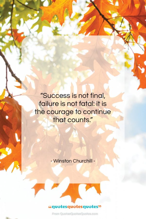 """Winston Churchill quote: """"Success is not final, failure is not…""""- at QuotesQuotesQuotes.com"""