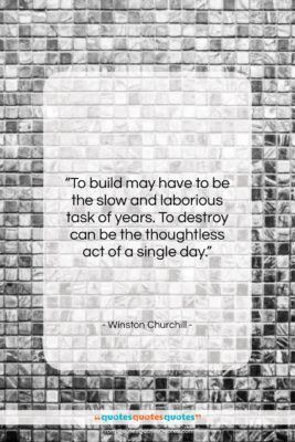 """Winston Churchill quote: """"To build may have to be the…""""- at QuotesQuotesQuotes.com"""