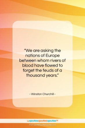 """Winston Churchill quote: """"We are asking the nations of Europe…""""- at QuotesQuotesQuotes.com"""