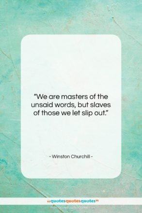 """Winston Churchill quote: """"We are masters of the unsaid words,…""""- at QuotesQuotesQuotes.com"""