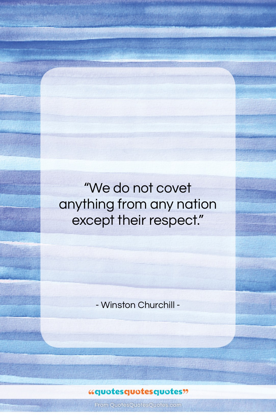"""Winston Churchill quote: """"We do not covet anything from any…""""- at QuotesQuotesQuotes.com"""