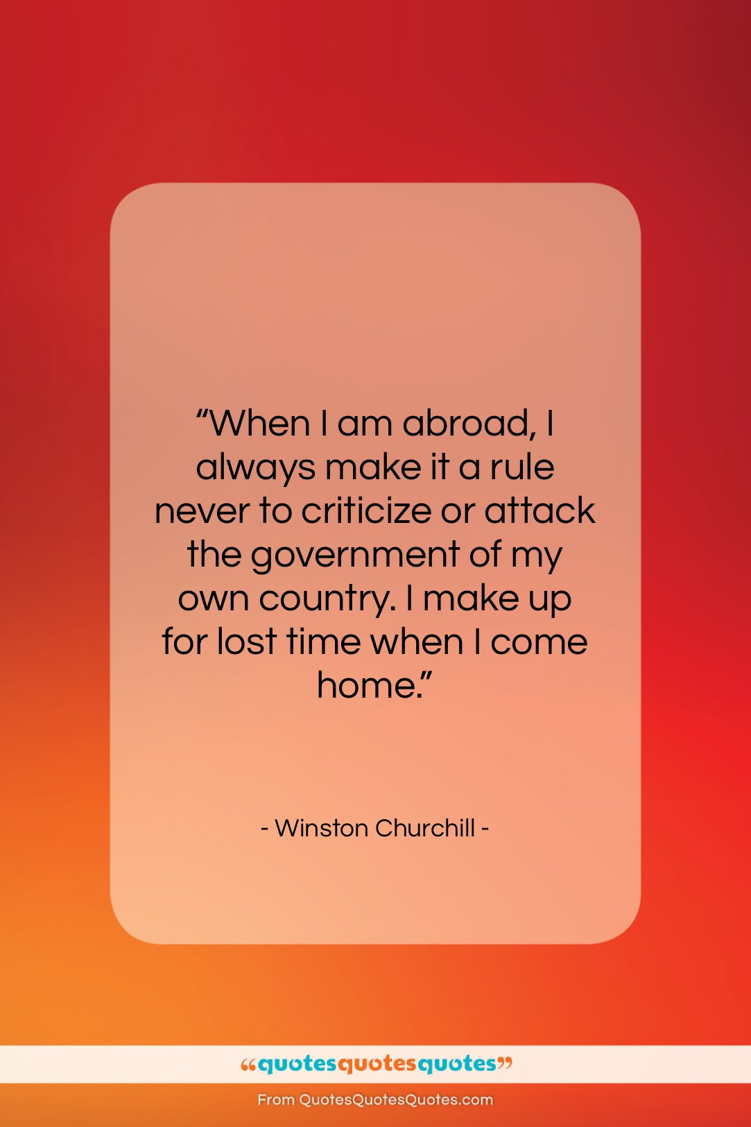 """Winston Churchill quote: """"When I am abroad, I always make…""""- at QuotesQuotesQuotes.com"""