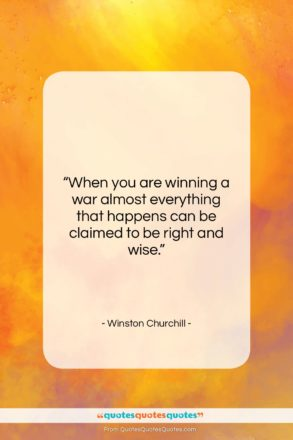 """Winston Churchill quote: """"When you are winning a war almost…""""- at QuotesQuotesQuotes.com"""