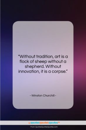 """Winston Churchill quote: """"Without tradition, art is a flock of…""""- at QuotesQuotesQuotes.com"""