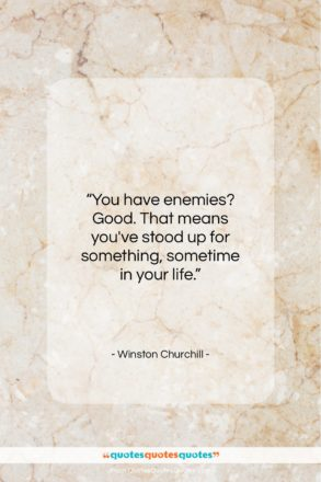 """Winston Churchill quote: """"You have enemies? Good. That means you've…""""- at QuotesQuotesQuotes.com"""