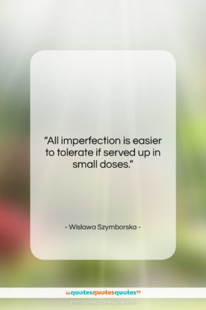 """Wislawa Szymborska quote: """"All imperfection is easier to tolerate if…""""- at QuotesQuotesQuotes.com"""