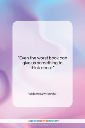 """Wislawa Szymborska quote: """"Even the worst book can give us…""""- at QuotesQuotesQuotes.com"""