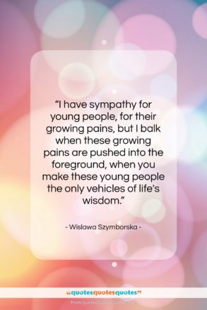 """Wislawa Szymborska quote: """"I have sympathy for young people, for…""""- at QuotesQuotesQuotes.com"""