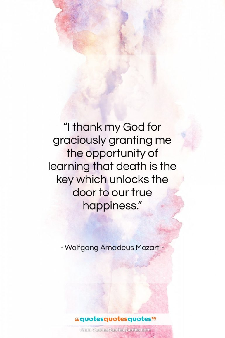 """Wolfgang Amadeus Mozart quote: """"I thank my God for graciously granting…""""- at QuotesQuotesQuotes.com"""