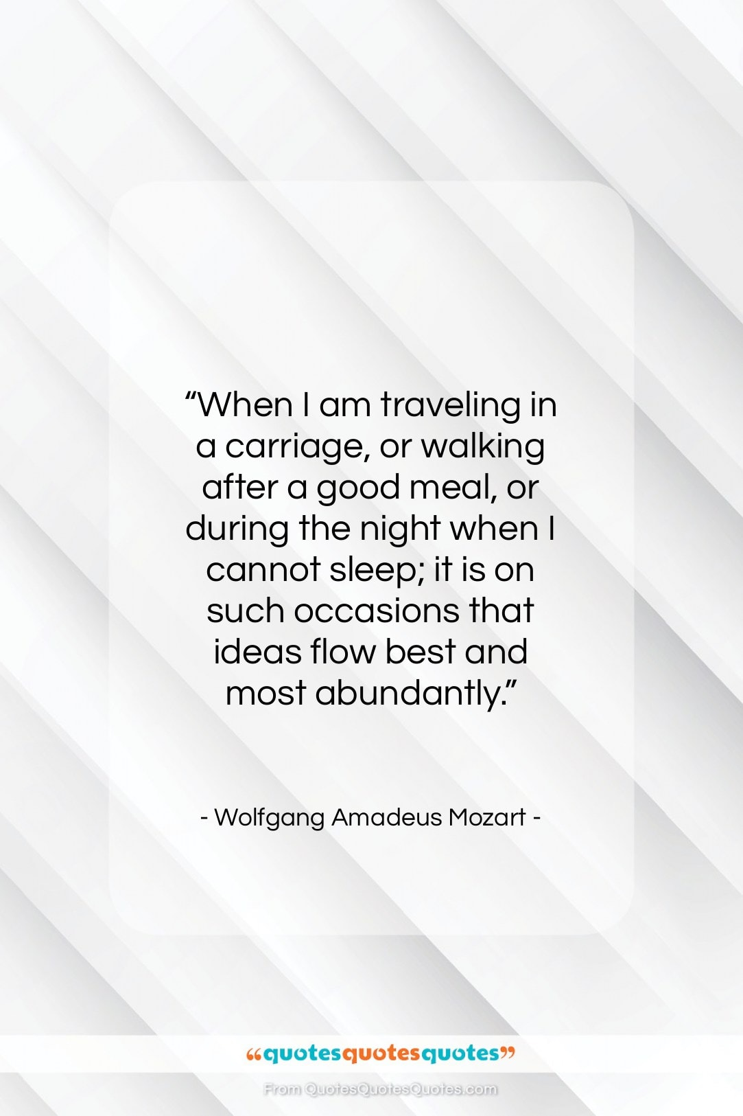 """Wolfgang Amadeus Mozart quote: """"When I am traveling in a carriage…""""- at QuotesQuotesQuotes.com"""