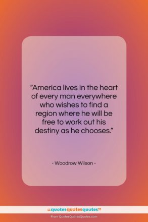 """Woodrow Wilson quote: """"America lives in the heart of every…""""- at QuotesQuotesQuotes.com"""