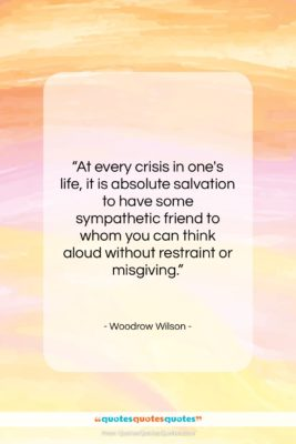 """Woodrow Wilson quote: """"At every crisis in one's life, it…""""- at QuotesQuotesQuotes.com"""