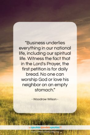 """Woodrow Wilson quote: """"Business underlies everything in our national life,…""""- at QuotesQuotesQuotes.com"""