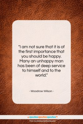 """Woodrow Wilson quote: """"I am not sure that it is…""""- at QuotesQuotesQuotes.com"""