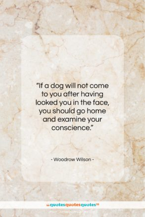 """Woodrow Wilson quote: """"If a dog will not come to…""""- at QuotesQuotesQuotes.com"""