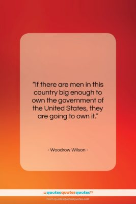 """Woodrow Wilson quote: """"If there are men in this country…""""- at QuotesQuotesQuotes.com"""