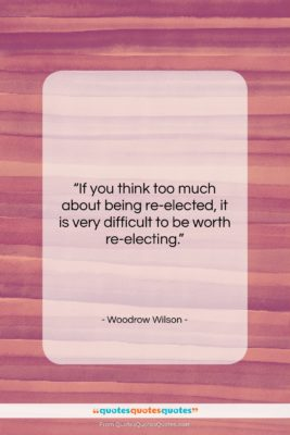 """Woodrow Wilson quote: """"If you think too much about being…""""- at QuotesQuotesQuotes.com"""