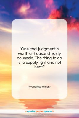 """Woodrow Wilson quote: """"One cool judgment is worth a thousand…""""- at QuotesQuotesQuotes.com"""