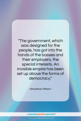 """Woodrow Wilson quote: """"The government, which was designed for the…""""- at QuotesQuotesQuotes.com"""