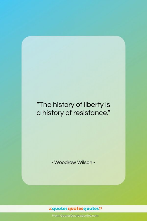 "Woodrow Wilson quote: ""The history of liberty is a history…""- at QuotesQuotesQuotes.com"