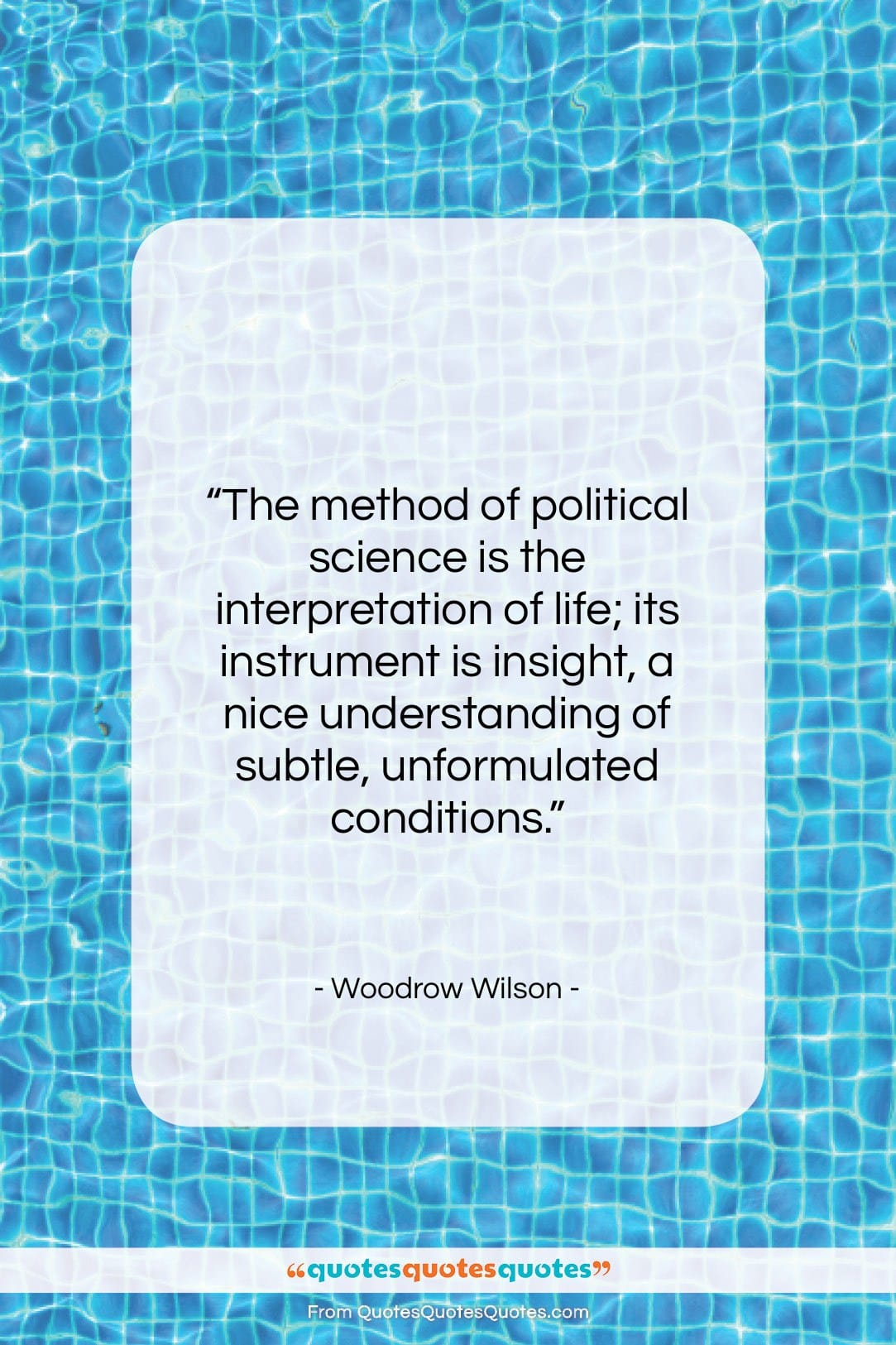 """Woodrow Wilson quote: """"The method of political science is the…""""- at QuotesQuotesQuotes.com"""