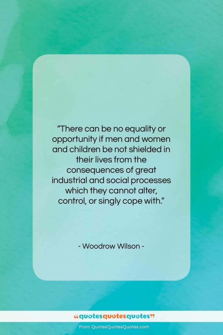 """Woodrow Wilson quote: """"There can be no equality or opportunity…""""- at QuotesQuotesQuotes.com"""