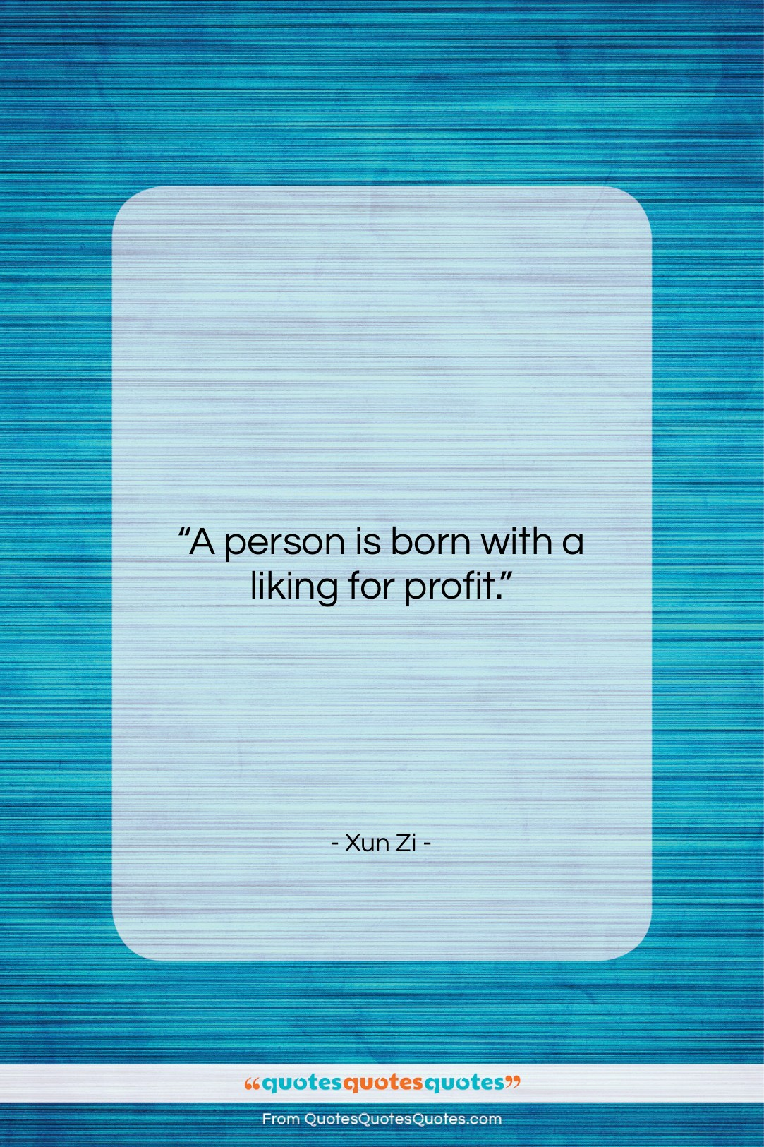 """Xun Zi quote: """"A person is born with a liking…""""- at QuotesQuotesQuotes.com"""