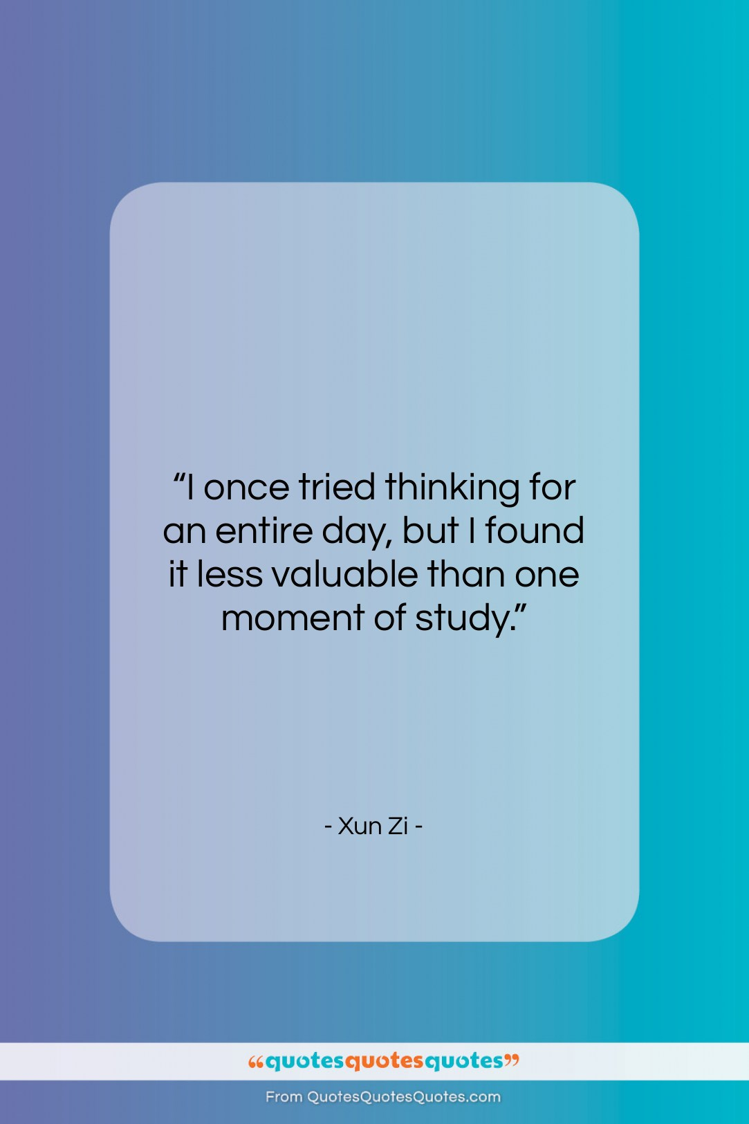 """Xun Zi quote: """"I once tried thinking for an entire…""""- at QuotesQuotesQuotes.com"""