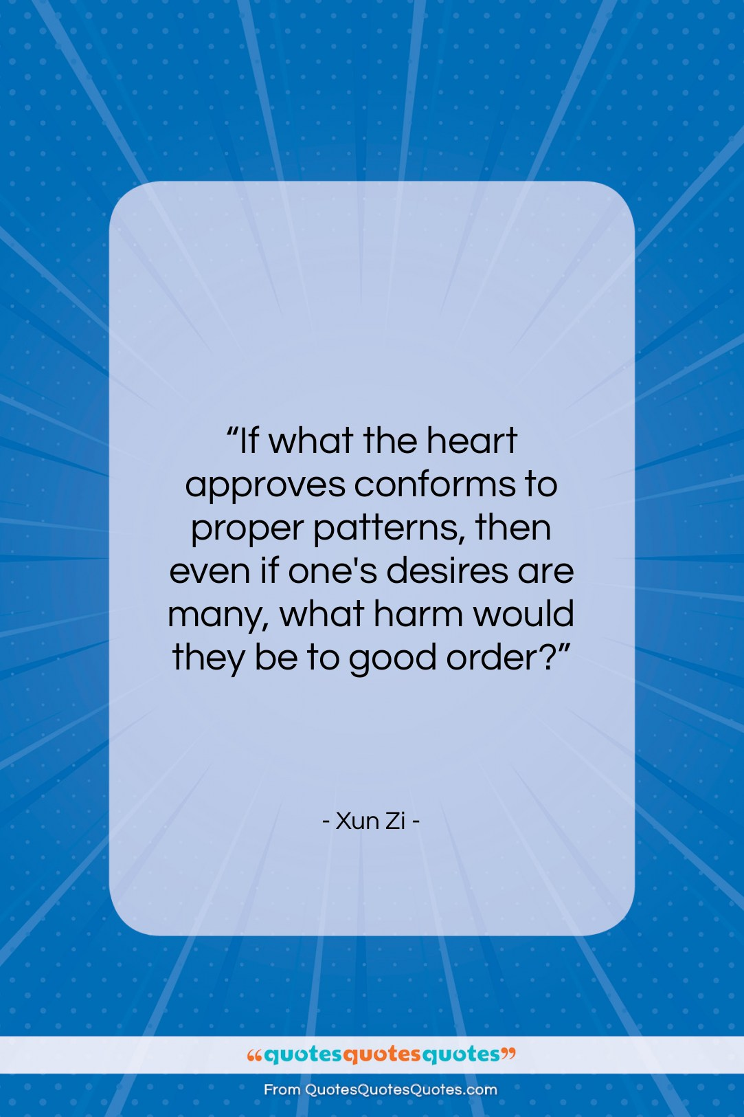 """Xun Zi quote: """"If what the heart approves conforms to…""""- at QuotesQuotesQuotes.com"""