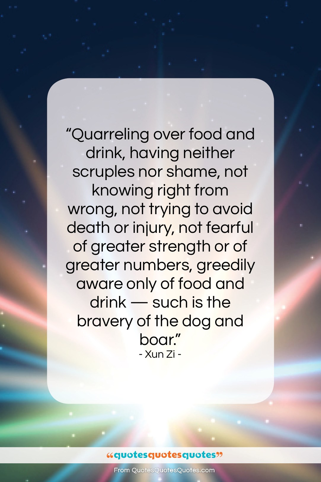 """Xun Zi quote: """"Quarreling over food and drink, having neither…""""- at QuotesQuotesQuotes.com"""