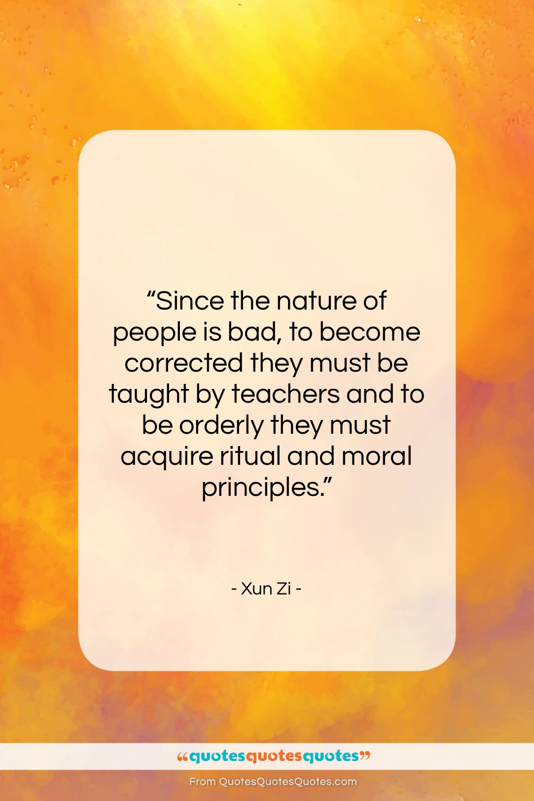 """Xun Zi quote: """"Since the nature of people is bad,…""""- at QuotesQuotesQuotes.com"""