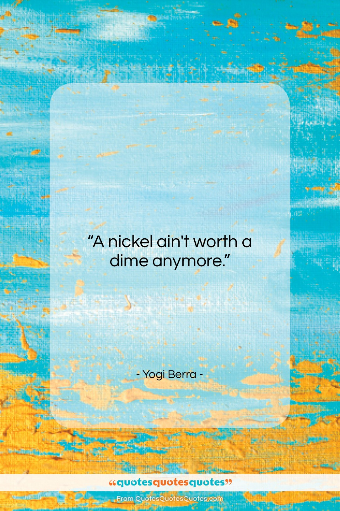 """Yogi Berra quote: """"A nickel ain't worth a dime anymore….""""- at QuotesQuotesQuotes.com"""