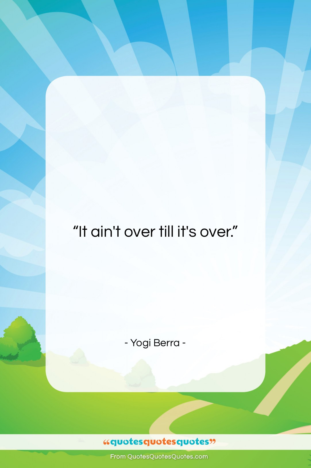 """Yogi Berra quote: """"It ain't over till it's over….""""- at QuotesQuotesQuotes.com"""