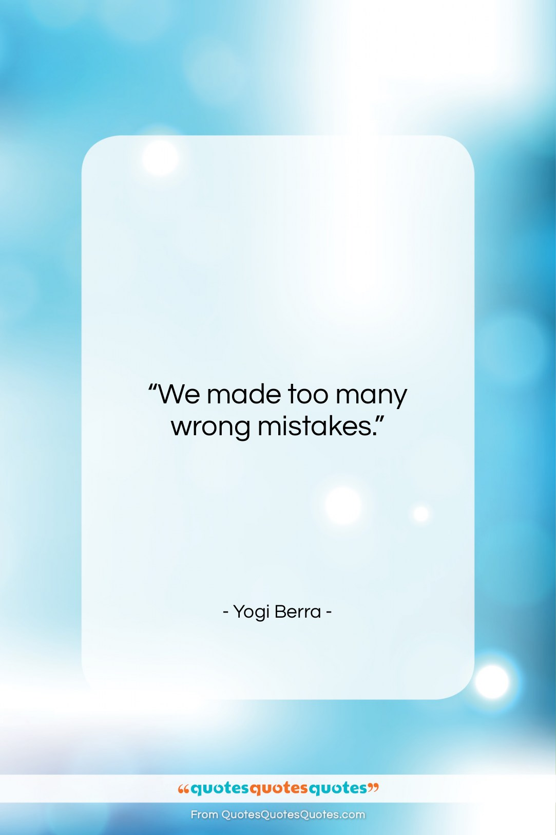 """Yogi Berra quote: """"We made too many wrong mistakes….""""- at QuotesQuotesQuotes.com"""