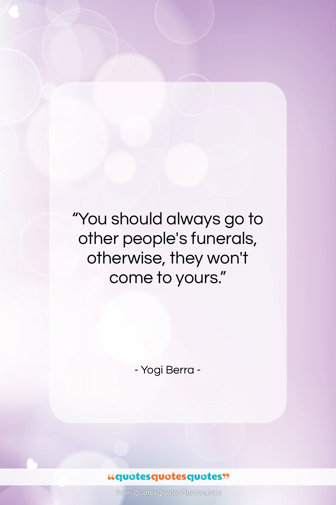 """Yogi Berra quote: """"You should always go to other people's…""""- at QuotesQuotesQuotes.com"""