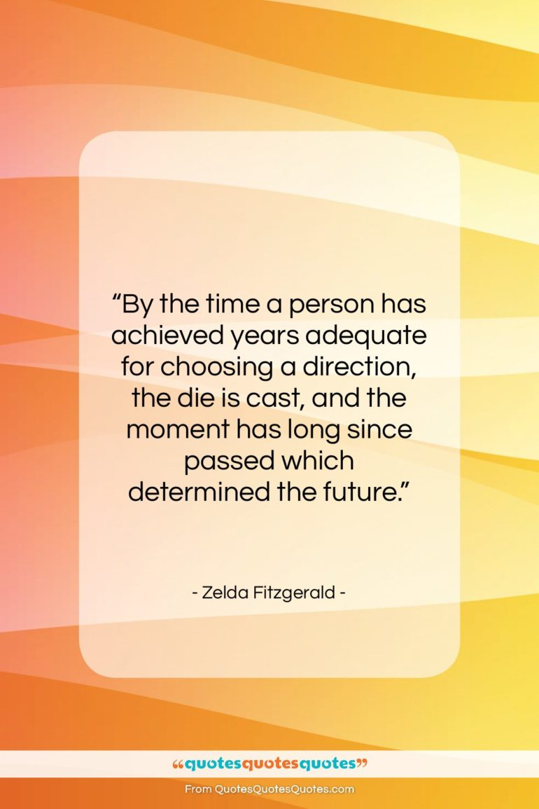 """Zelda Fitzgerald quote: """"By the time a person has achieved…""""- at QuotesQuotesQuotes.com"""