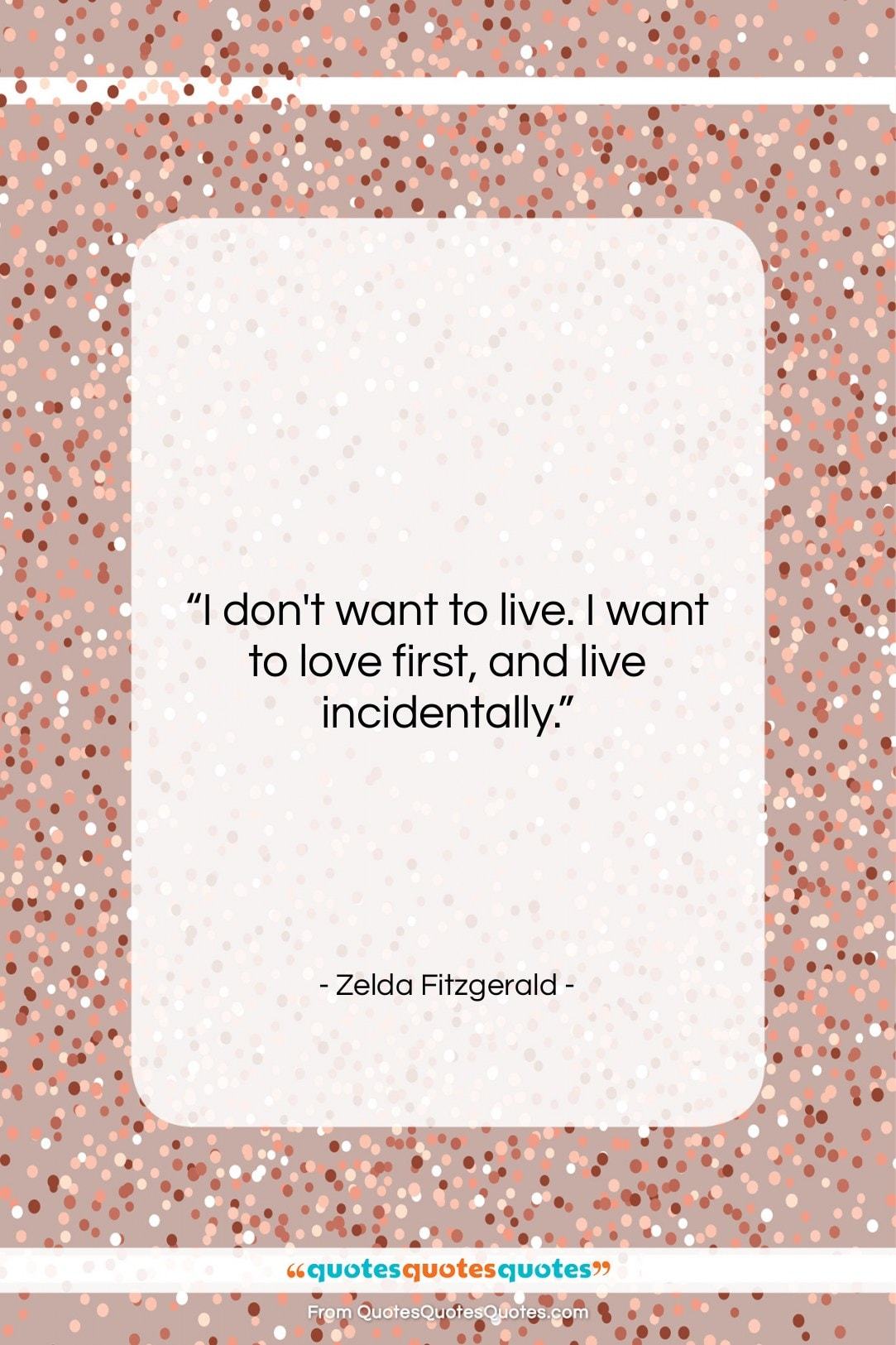 """Zelda Fitzgerald quote: """"I don't want to live. I want…""""- at QuotesQuotesQuotes.com"""